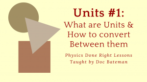 Physics Done Right Lesson: Units, part 1 of 2