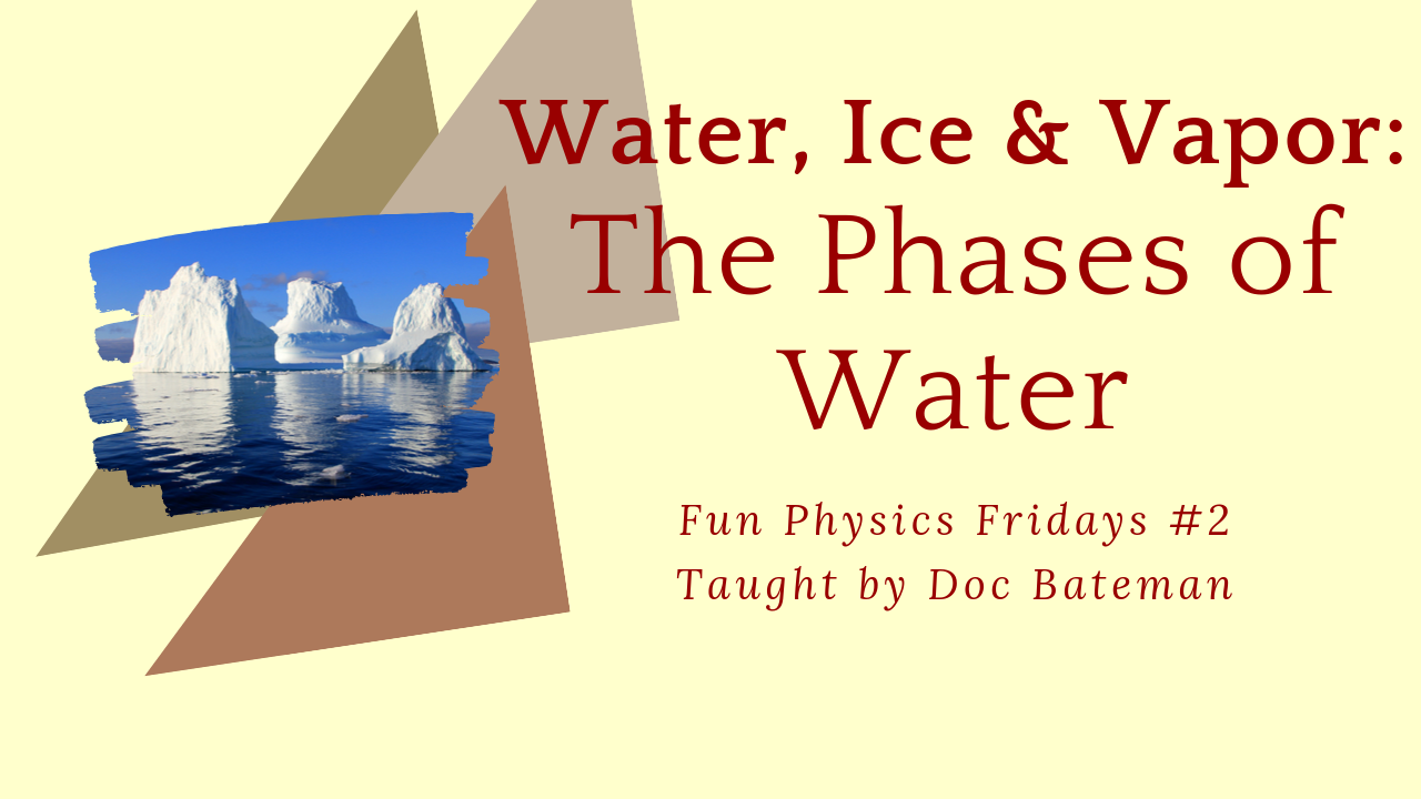 The Phases of Water: Fun Physics Friday #2